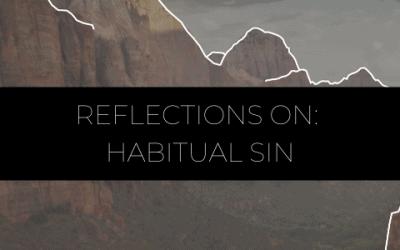 Reflections on: Habitual Sin