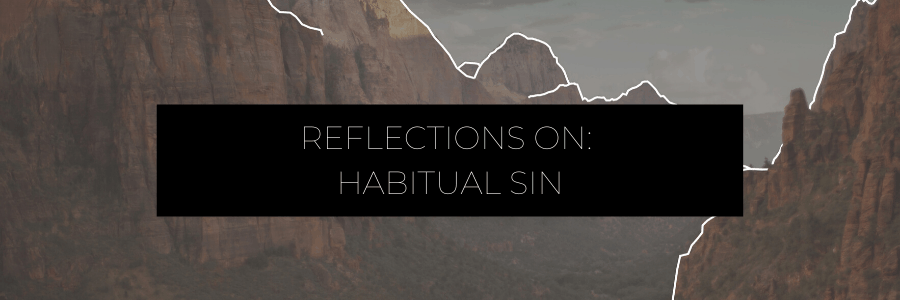 Reflections on: Habitual Sin